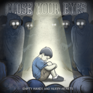 Close Your Eyes- Empty Hands and Heavy Hearts