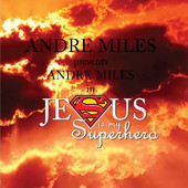 Andre Miles- Jesus is My Superhero