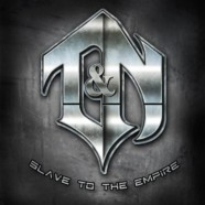 T&N- Slave to the Empire