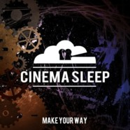 Cinema Sleep- Make Your Way review