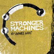 Daniel Wade: Stronger Machines review