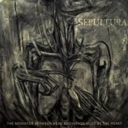 Sepultura: The Mediator Between The Head And Hands Must Be The Heart review