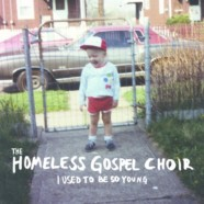 The Homeless Gospel Choir: I Used to Be So Young review