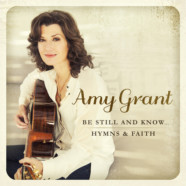 Amy Grant to release Be Still And Know…Hymns & Faith in April