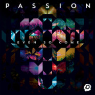 Passion: Even So Come review