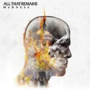 Review: All That Remains- Madness