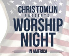 "Chris Tomlin Announces 2018 ""Worship Night In America Tour"""