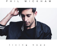 "hil Wickham Delivers New Single ""Living Hope"" Tomorrow Coinciding With Good Friday"