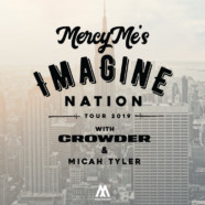 MercyMe announce 2019 Imagine Nation Tour with Crowder And Micah Tyler