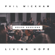 Phil Wickham Unveils Intimate Living Hope (The House Sessions), Available Now