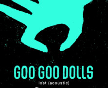 "Goo Goo Dolls Release Brand New Acoustic Rendition of ""Lost"""
