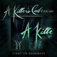 """A Killer's Confession Release Brand New Song and Video for """"Light To Darkness"""""""